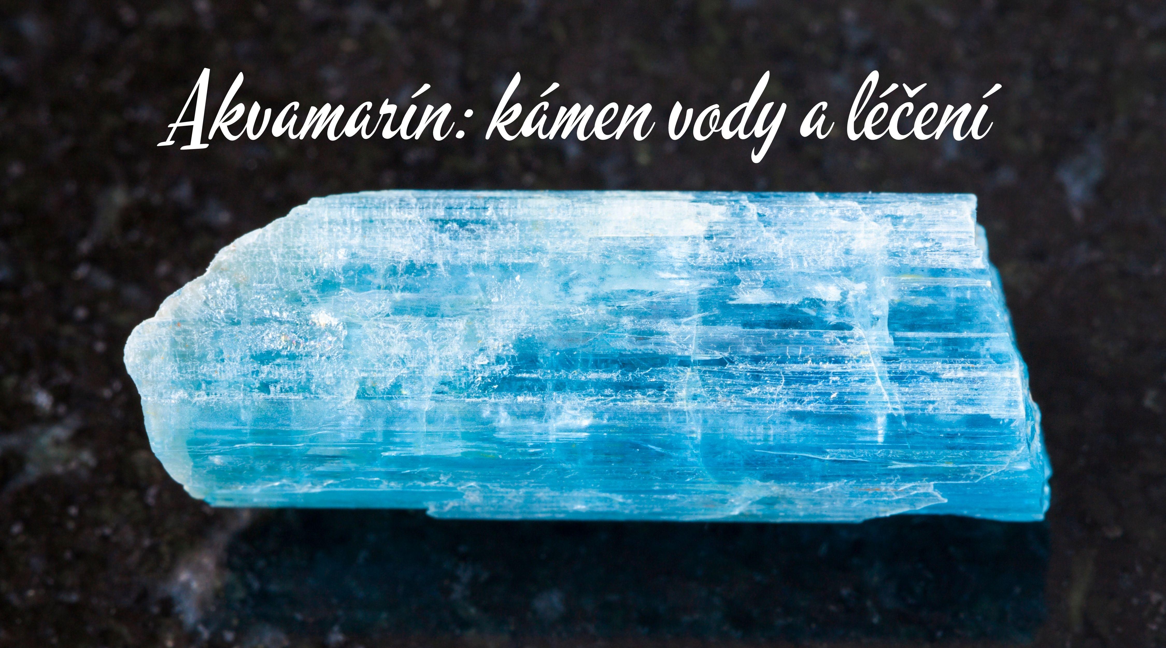 Akvamarín: kámen vody a léčení